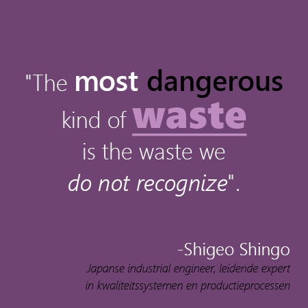 the most dangerous waste is the waste you do not recognize